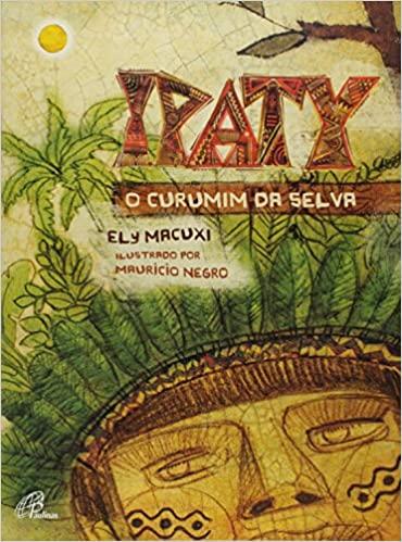 literatura indigena ipaty o curumim da selva de ely macuxi