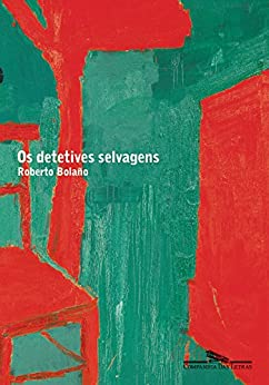 Os Detetives Selvagens, de Roberto Bolaño