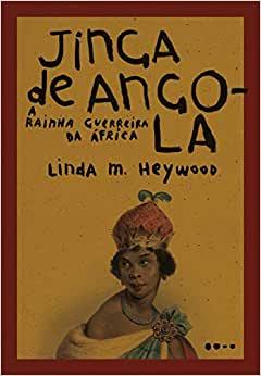 Jinga de Angola: A rainha guerreira da África, Linda M. Heywood