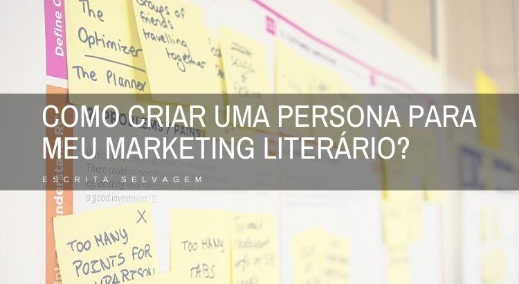como criar uma persona para meu marketing literário