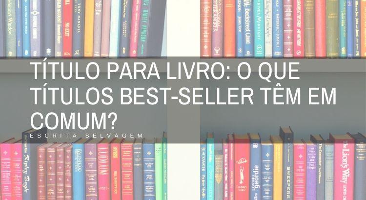titulo para livro o que titulos best seller tem em comum